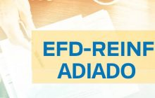 Adiado prazo de obrigatoriedade de entrega da EFD-Reinf